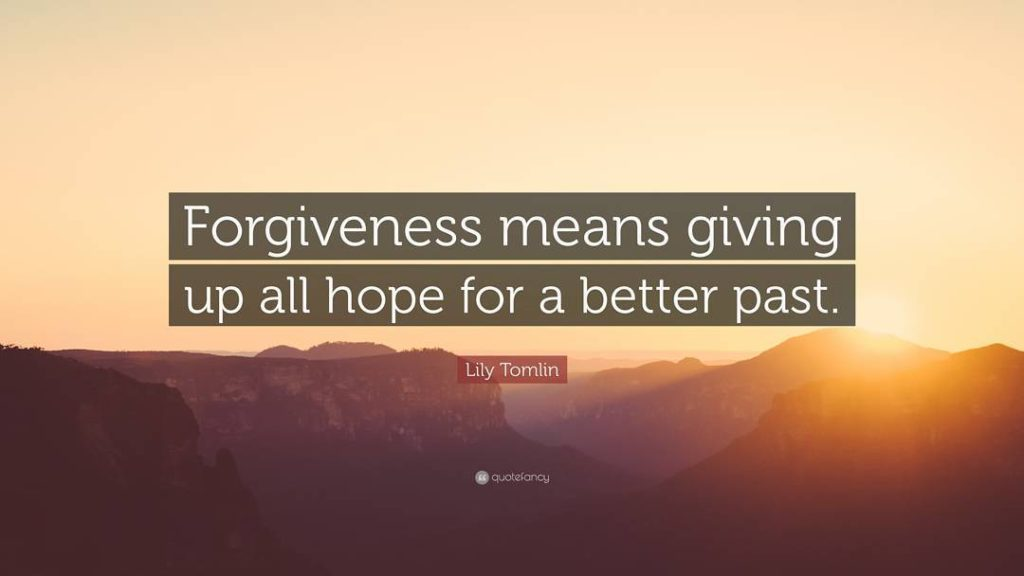 Forgiveness means giving up all hope for a better pasthellip
