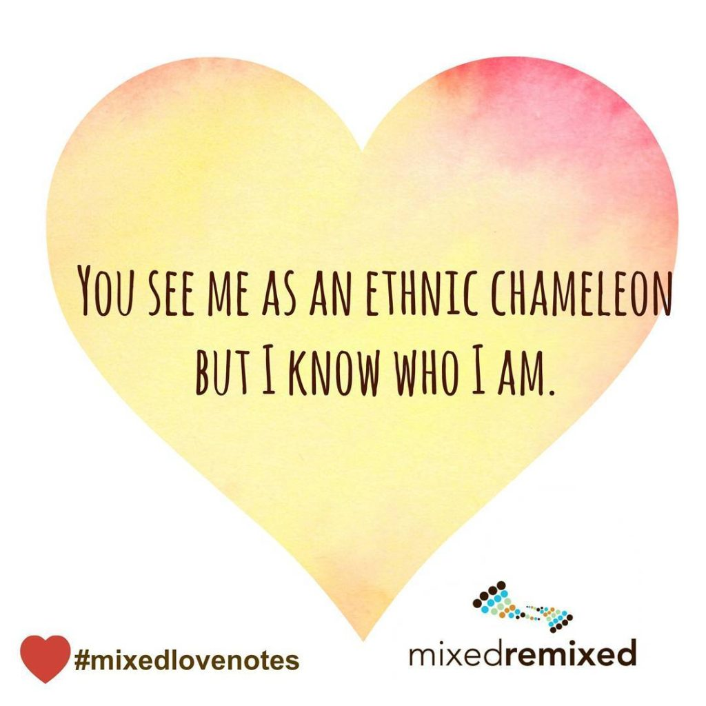 You see me as an ethnic chamelelon but I knowhellip