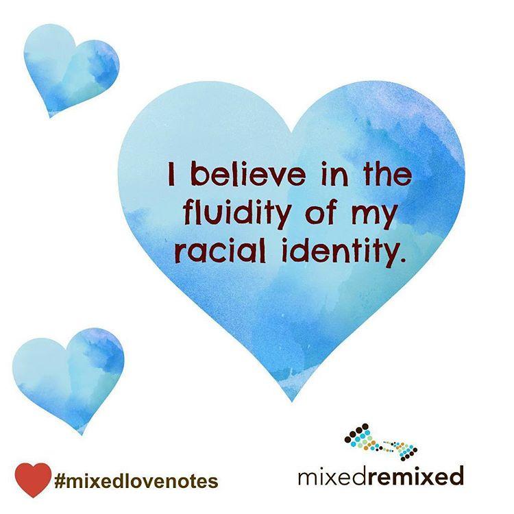 I believe in the fluidity of my racial identity mixedracehellip