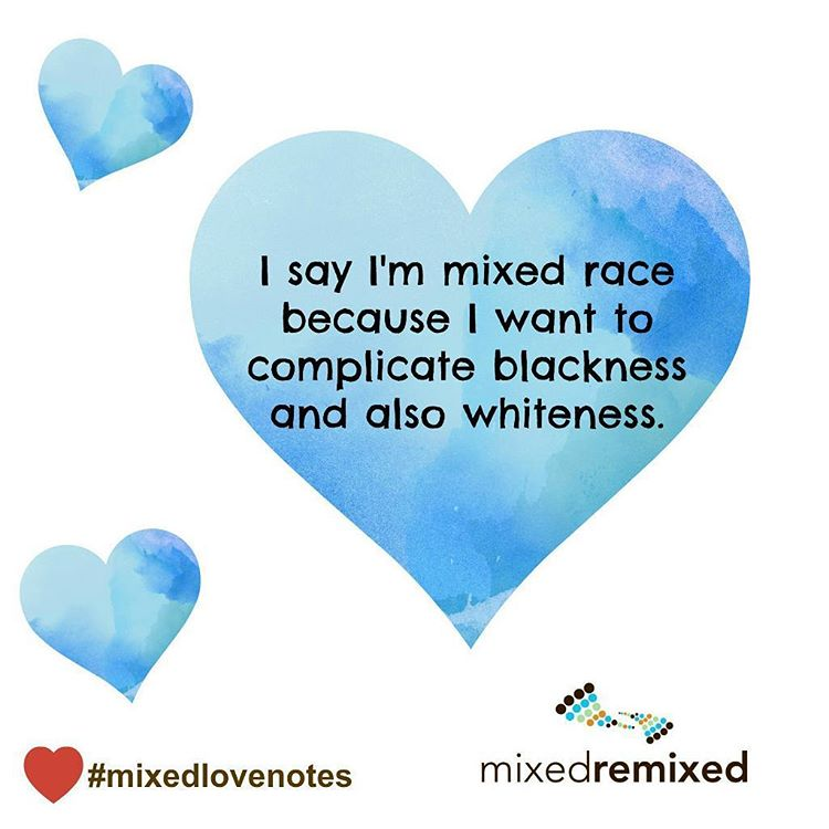 I say Im mixed race because I want to complicatehellip