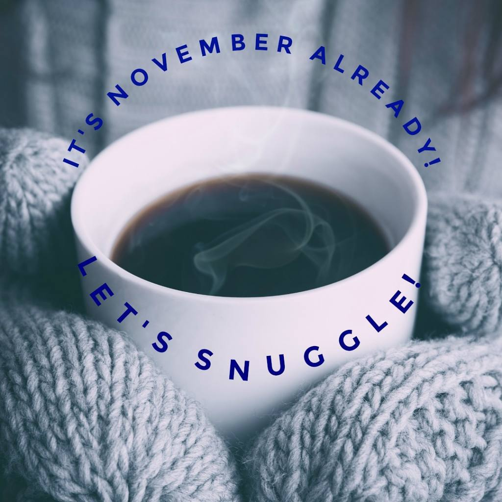 its November! Lets snuggle