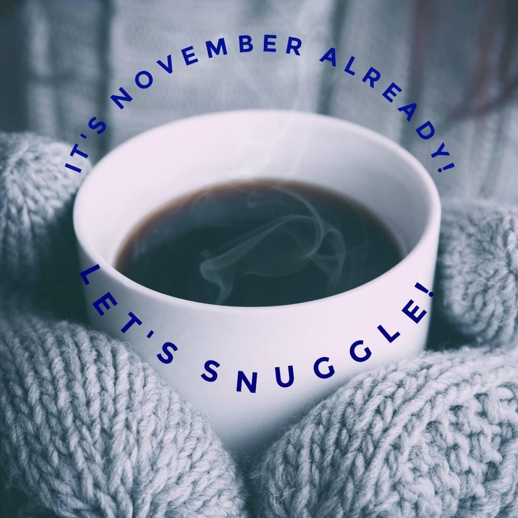 its November! Lets snuggle
